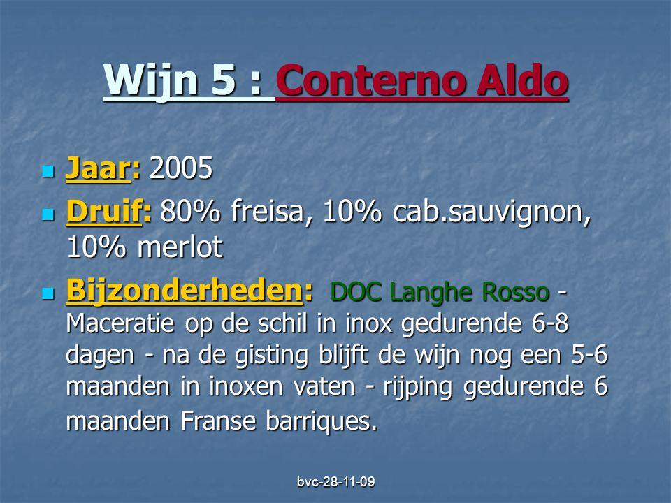 bvc-28-11-09 Wijn 5 : Conterno Aldo  Jaar: 2005  Druif: 80% freisa, 10% cab.sauvignon, 10% merlot  Bijzonderheden: DOC Langhe Rosso - Maceratie op