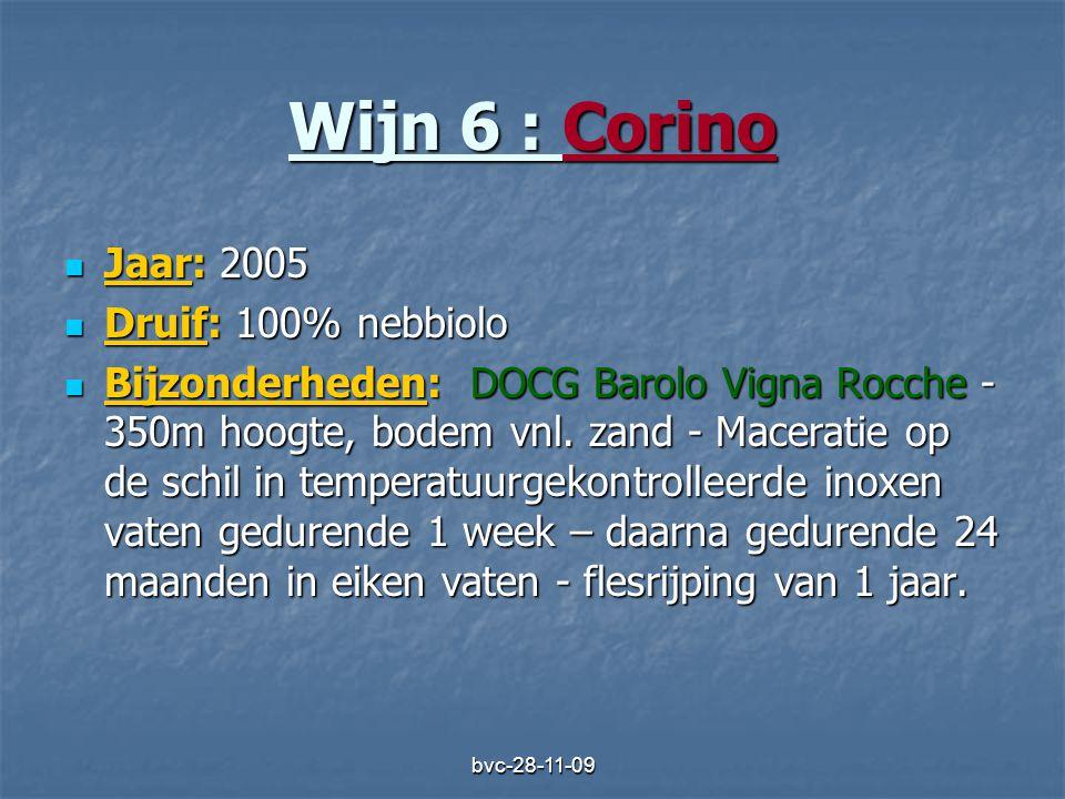 bvc-28-11-09 Wijn 6 : Corino  Jaar: 2005  Druif: 100% nebbiolo  Bijzonderheden: DOCG Barolo Vigna Rocche - 350m hoogte, bodem vnl. zand - Maceratie