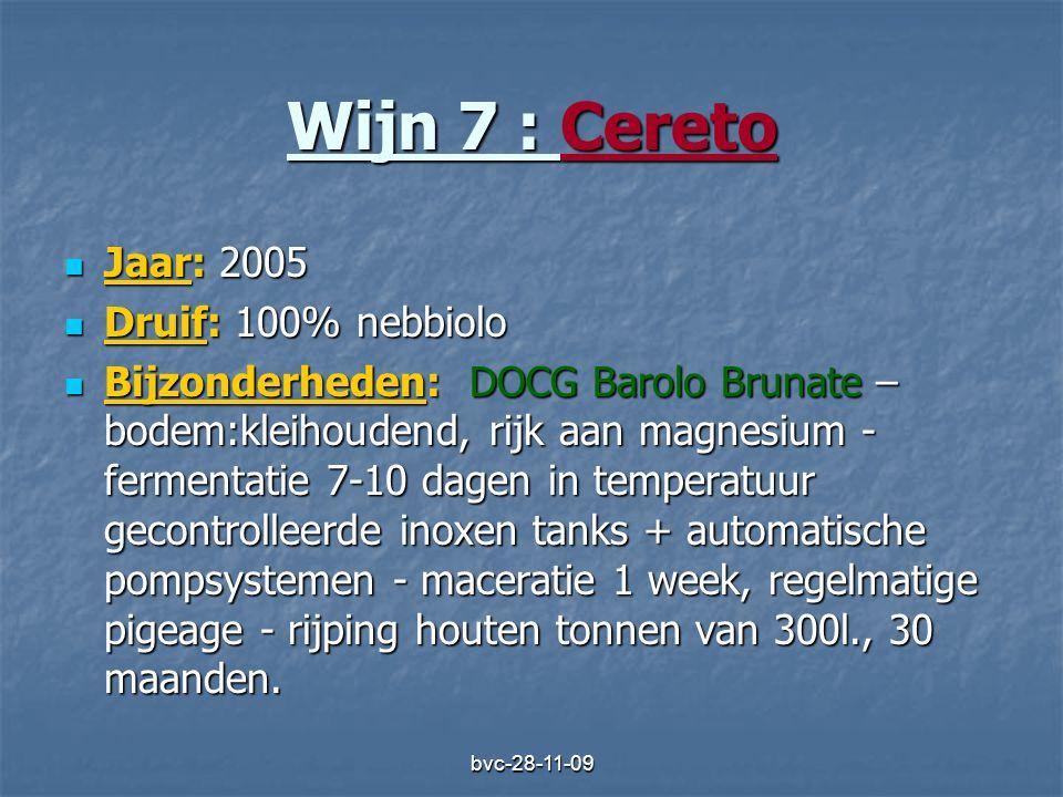 bvc-28-11-09 Wijn 7 : Cereto  Jaar: 2005  Druif: 100% nebbiolo  Bijzonderheden: DOCG Barolo Brunate – bodem:kleihoudend, rijk aan magnesium - ferme