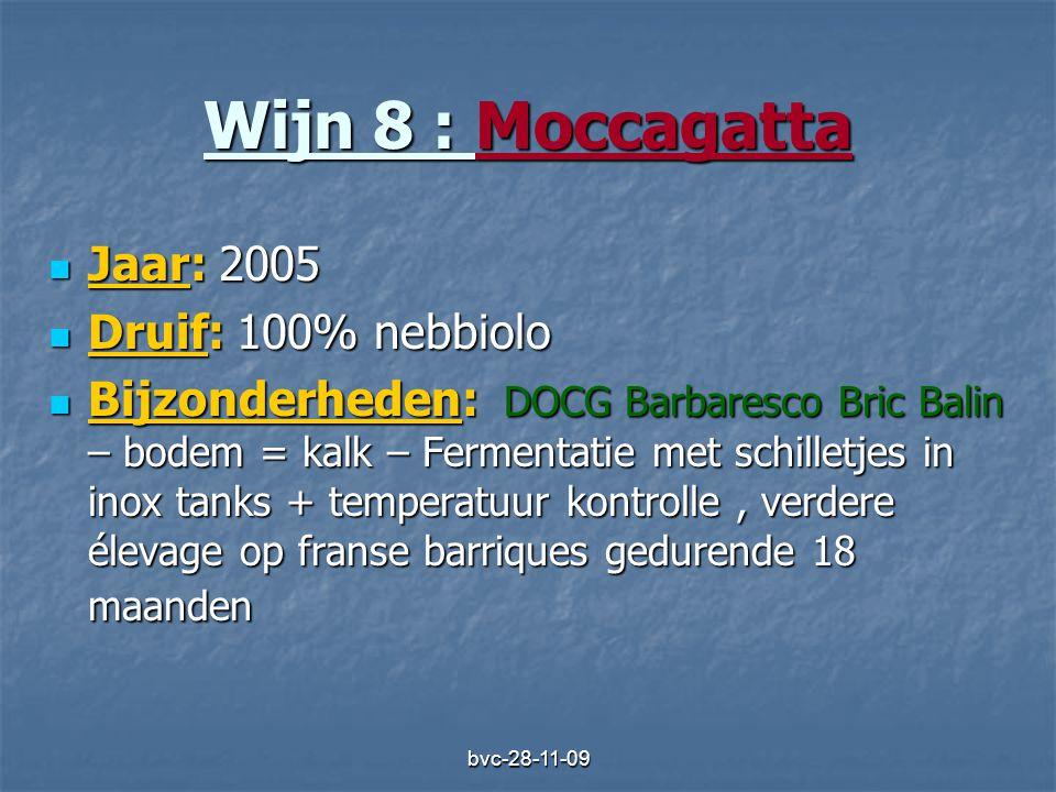 bvc-28-11-09 Wijn 8 : Moccagatta  Jaar: 2005  Druif: 100% nebbiolo  Bijzonderheden: DOCG Barbaresco Bric Balin – bodem = kalk – Fermentatie met sch