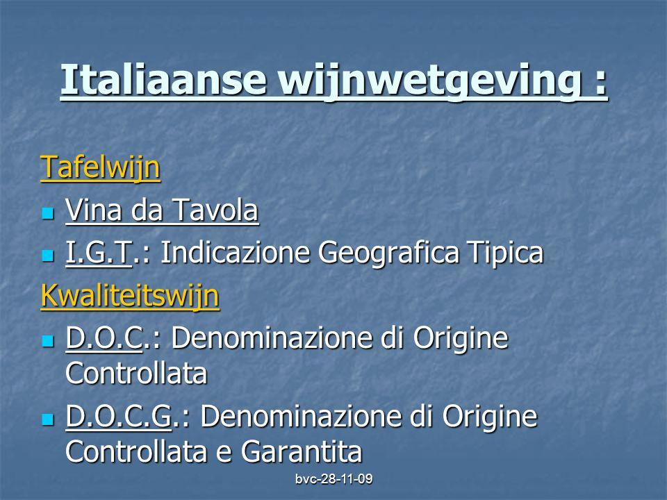 bvc-28-11-09 Italiaanse wijnwetgeving : Tafelwijn  Vina da Tavola  I.G.T.: Indicazione Geografica Tipica Kwaliteitswijn  D.O.C.: Denominazione di O
