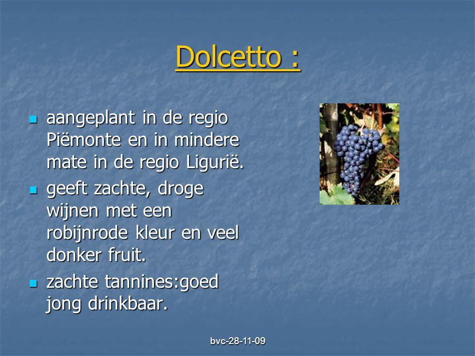 bvc-28-11-09 Dolcetto :  aangeplant in de regio Piëmonte en in mindere mate in de regio Ligurië.  geeft zachte, droge wijnen met een robijnrode kleu