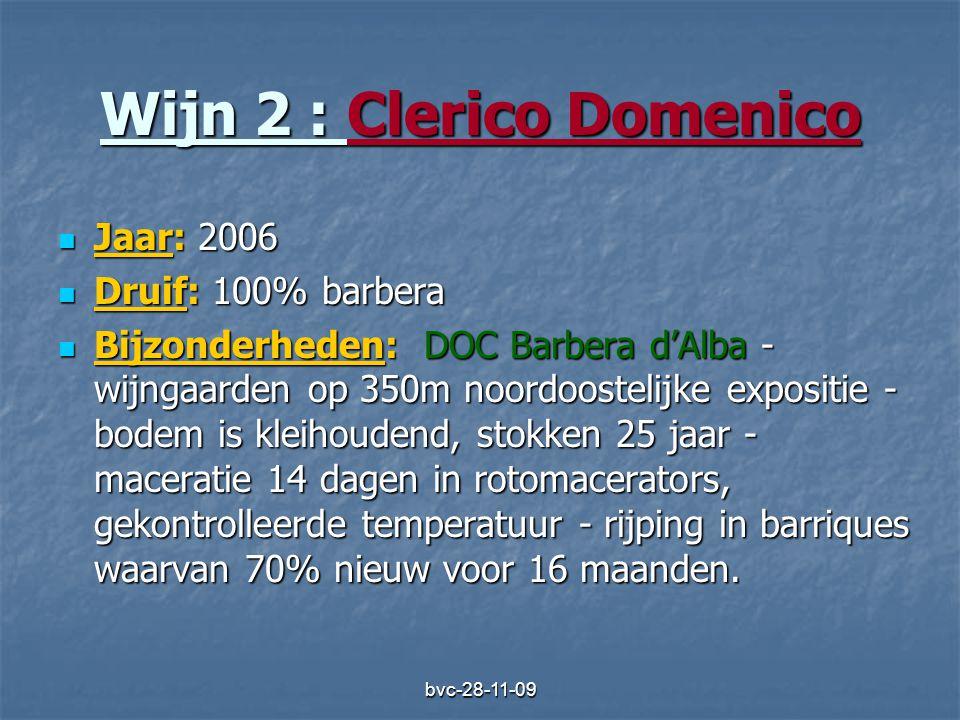 bvc-28-11-09 Wijn 2 : Clerico Domenico  Jaar: 2006  Druif: 100% barbera  Bijzonderheden: DOC Barbera d'Alba - wijngaarden op 350m noordoostelijke e