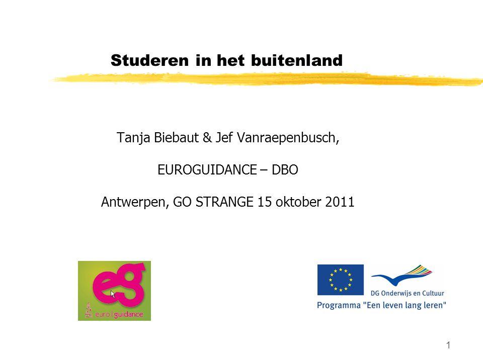 1 Studeren in het buitenland Tanja Biebaut & Jef Vanraepenbusch, EUROGUIDANCE – DBO Antwerpen, GO STRANGE 15 oktober 2011
