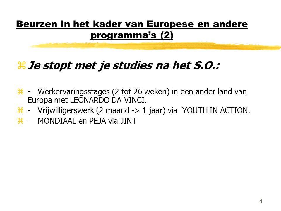 4 Beurzen in het kader van Europese en andere programma's (2) zJe stopt met je studies na het S.O.: z- Werkervaringsstages (2 tot 26 weken) in een ander land van Europa met LEONARDO DA VINCI.