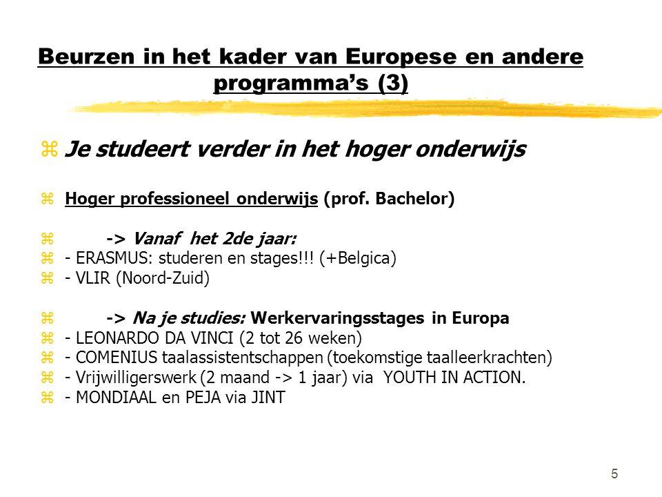 5 Beurzen in het kader van Europese en andere programma's (3) zJe studeert verder in het hoger onderwijs zHoger professioneel onderwijs (prof.