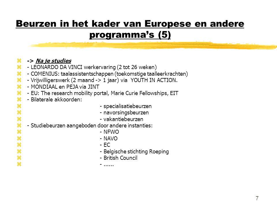 7 Beurzen in het kader van Europese en andere programma's (5) z-> Na je studies z- LEONARDO DA VINCI werkervaring (2 tot 26 weken) z- COMENIUS: taalassistentschappen (toekomstige taalleerkrachten) z- Vrijwilligerswerk (2 maand -> 1 jaar) via YOUTH IN ACTION.