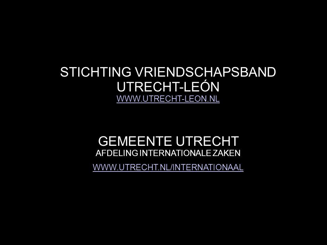 STICHTING VRIENDSCHAPSBAND UTRECHT-LEÓN WWW.UTRECHT-LEON.NL WWW.UTRECHT-LEON.NL GEMEENTE UTRECHT AFDELING INTERNATIONALE ZAKEN WWW.UTRECHT.NL/INTERNATIONAAL