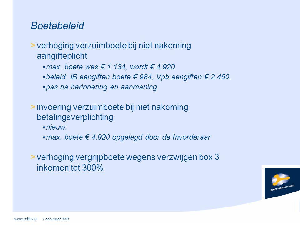 www.robbv.nl 1 december 2009 Boetebeleid > verhoging verzuimboete bij niet nakoming aangifteplicht • max. boete was € 1.134, wordt € 4.920 • beleid: I