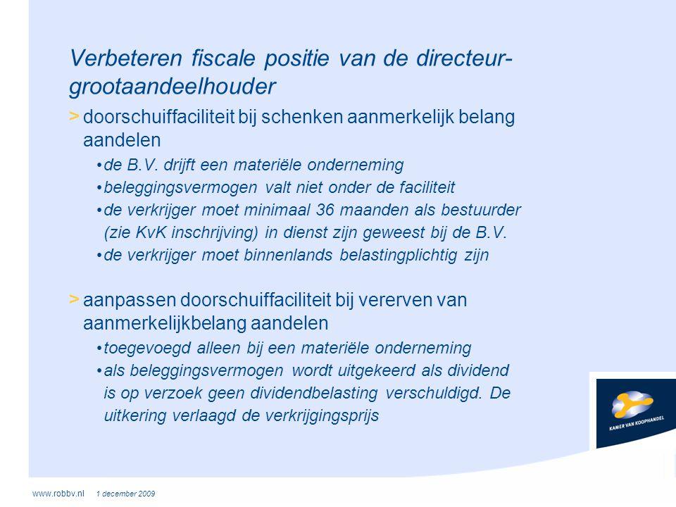 www.robbv.nl 1 december 2009 Verbeteren fiscale positie van de directeur- grootaandeelhouder > doorschuiffaciliteit bij schenken aanmerkelijk belang a