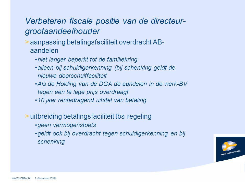 www.robbv.nl 1 december 2009 Verbeteren fiscale positie van de directeur- grootaandeelhouder > aanpassing betalingsfaciliteit overdracht AB- aandelen