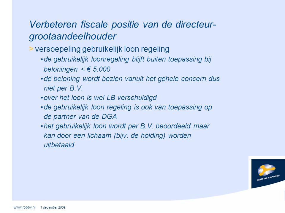 www.robbv.nl 1 december 2009 Verbeteren fiscale positie van de directeur- grootaandeelhouder > versoepeling gebruikelijk loon regeling • de gebruikeli