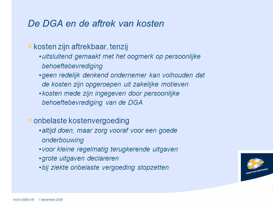 www.robbv.nl 1 december 2009 De DGA en de aftrek van kosten > kosten zijn aftrekbaar, tenzij • uitsluitend gemaakt met het oogmerk op persoonlijke beh