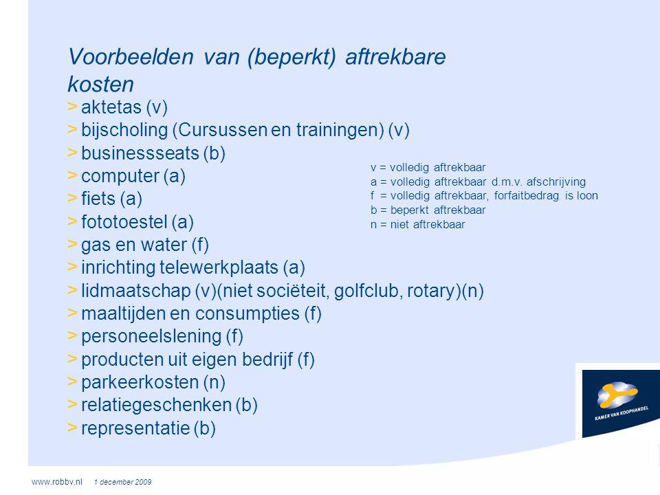 www.robbv.nl 1 december 2009 Voorbeelden van (beperkt) aftrekbare kosten > aktetas (v) > bijscholing (Cursussen en trainingen) (v) > businessseats (b)