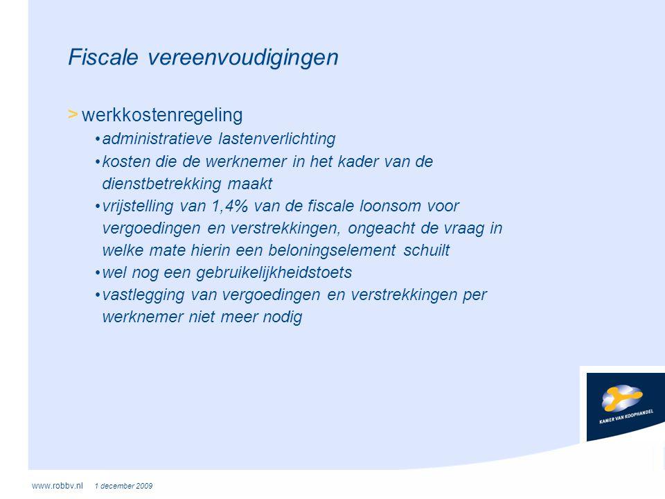 www.robbv.nl 1 december 2009 Fiscale vereenvoudigingen > werkkostenregeling • administratieve lastenverlichting • kosten die de werknemer in het kader
