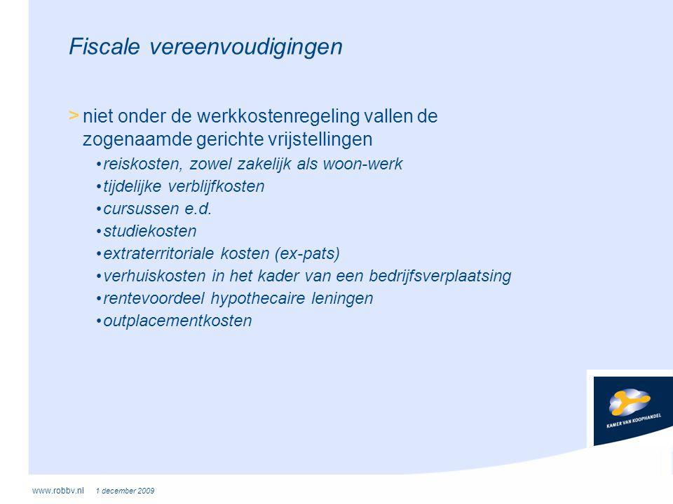 www.robbv.nl 1 december 2009 Fiscale vereenvoudigingen > niet onder de werkkostenregeling vallen de zogenaamde gerichte vrijstellingen • reiskosten, z
