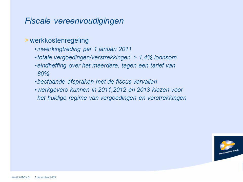 www.robbv.nl 1 december 2009 Fiscale vereenvoudigingen > werkkostenregeling • inwerkingtreding per 1 januari 2011 • totale vergoedingen/verstrekkingen