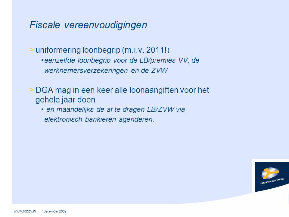 www.robbv.nl 1 december 2009 Fiscale vereenvoudigingen > uniformering loonbegrip (m.i.v. 2011!) • eenzelfde loonbegrip voor de LB/premies VV, de werkn