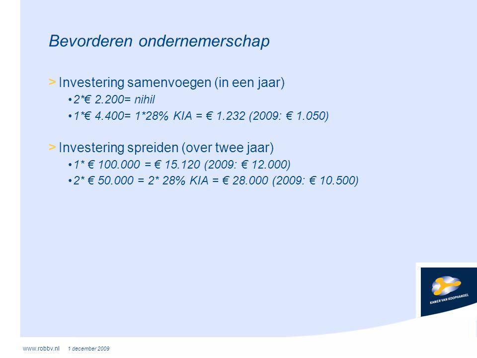 www.robbv.nl 1 december 2009 Bevorderen ondernemerschap > Investering samenvoegen (in een jaar) • 2*€ 2.200= nihil • 1*€ 4.400= 1*28% KIA = € 1.232 (2