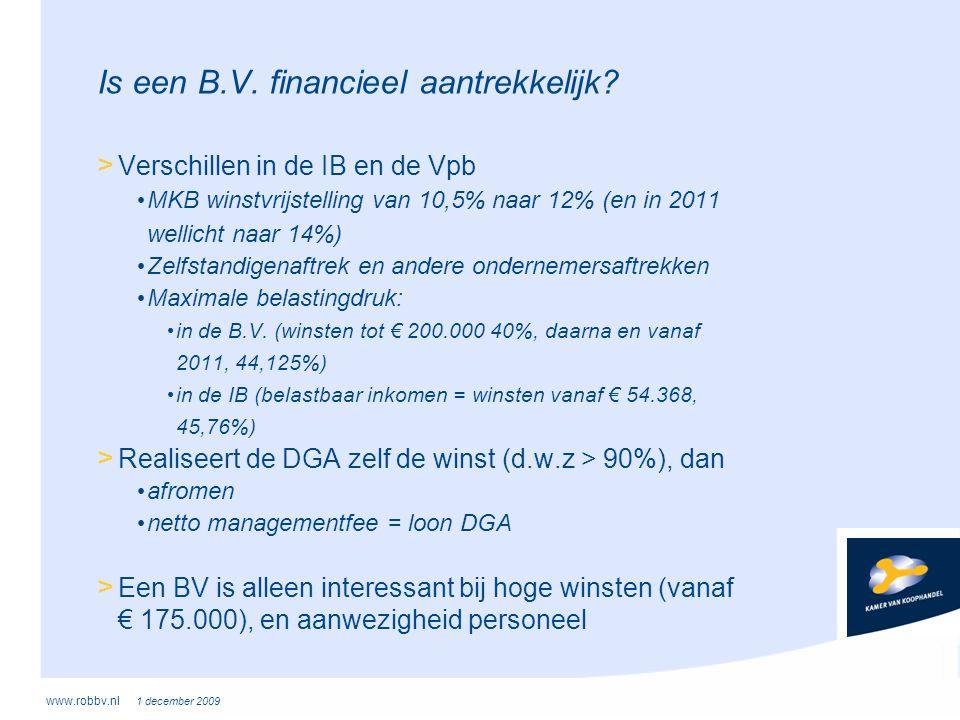 www.robbv.nl 1 december 2009 Is een B.V. financieel aantrekkelijk? > Verschillen in de IB en de Vpb • MKB winstvrijstelling van 10,5% naar 12% (en in