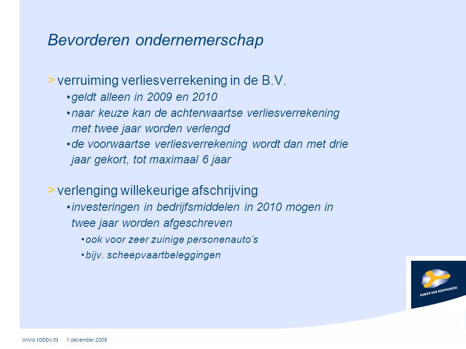 www.robbv.nl 1 december 2009 Bevorderen ondernemerschap > verruiming verliesverrekening in de B.V. • geldt alleen in 2009 en 2010 • naar keuze kan de