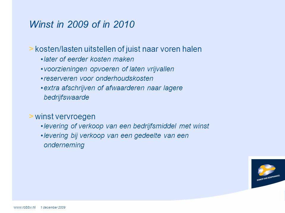 www.robbv.nl 1 december 2009 Winst in 2009 of in 2010 > kosten/lasten uitstellen of juist naar voren halen • later of eerder kosten maken • voorzienin