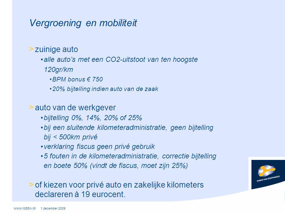 www.robbv.nl 1 december 2009 Vergroening en mobiliteit > zuinige auto • alle auto's met een CO2-uitstoot van ten hoogste 120gr/km • BPM bonus € 750 •