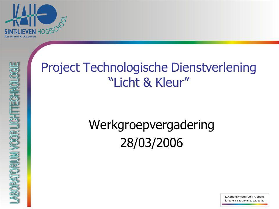 Project Technologische Dienstverlening Licht & Kleur Werkgroepvergadering 28/03/2006