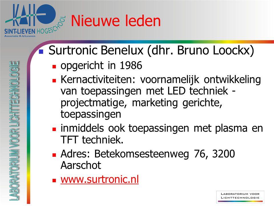 Nieuwe leden  Surtronic Benelux (dhr. Bruno Loockx)  opgericht in 1986  Kernactiviteiten: voornamelijk ontwikkeling van toepassingen met LED techni