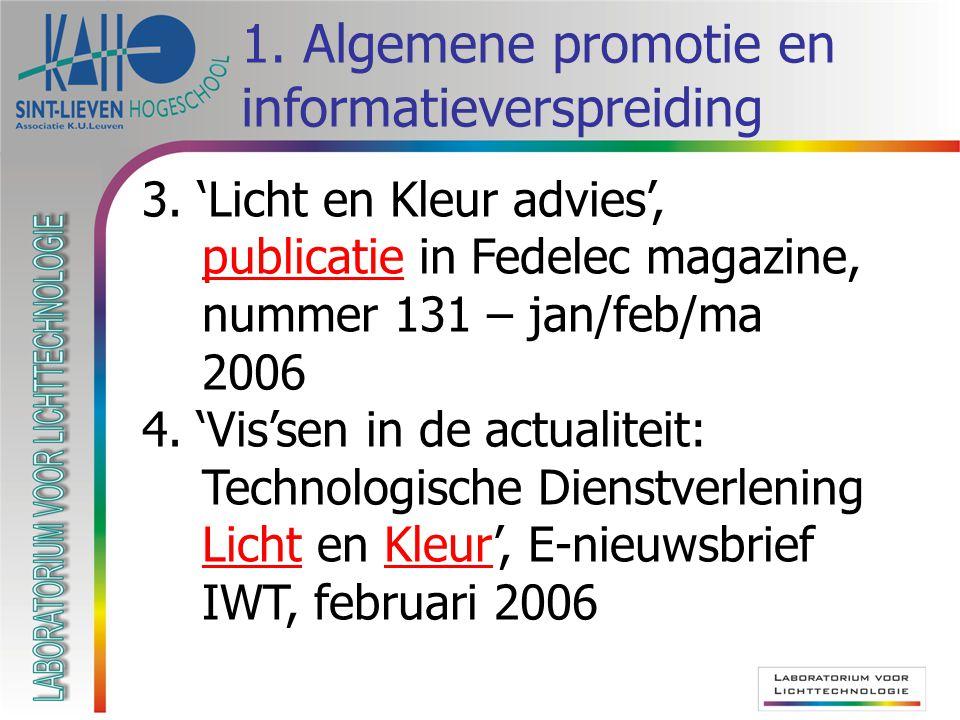 3. 'Licht en Kleur advies', publicatie in Fedelec magazine,publicatie nummer 131 – jan/feb/ma 2006 4. 'Vis'sen in de actualiteit: Technologische Diens
