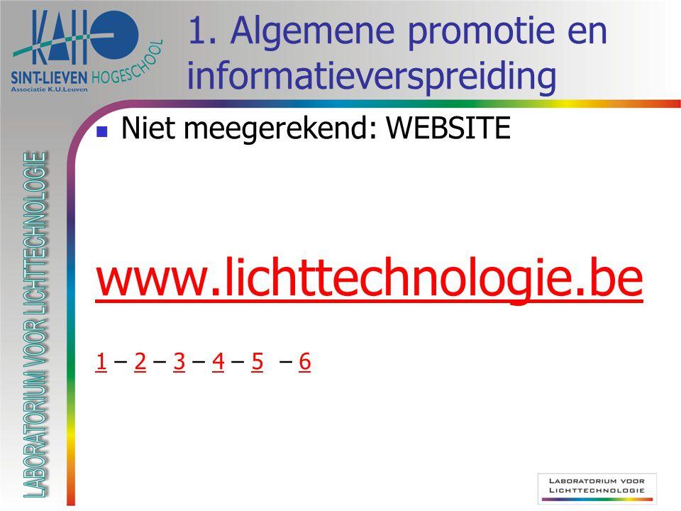 1. Algemene promotie en informatieverspreiding  Niet meegerekend: WEBSITE www.lichttechnologie.be 11 – 2 – 3 – 4 – 5 – 623456