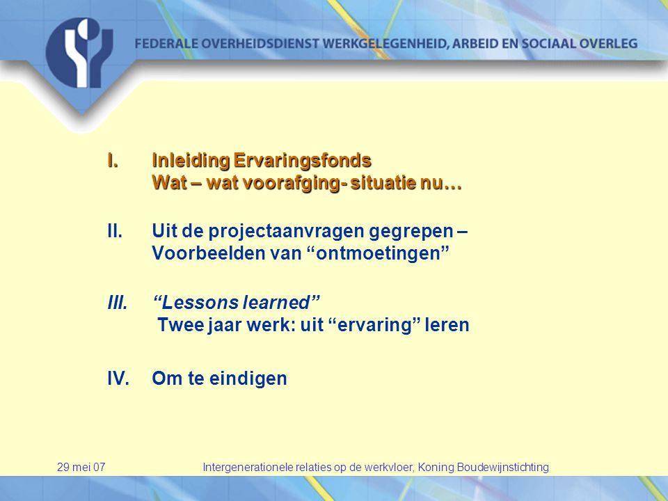 29 mei 07Intergenerationele relaties op de werkvloer, Koning Boudewijnstichting Nood aan meer structurele en wetenschappelijke aanpak