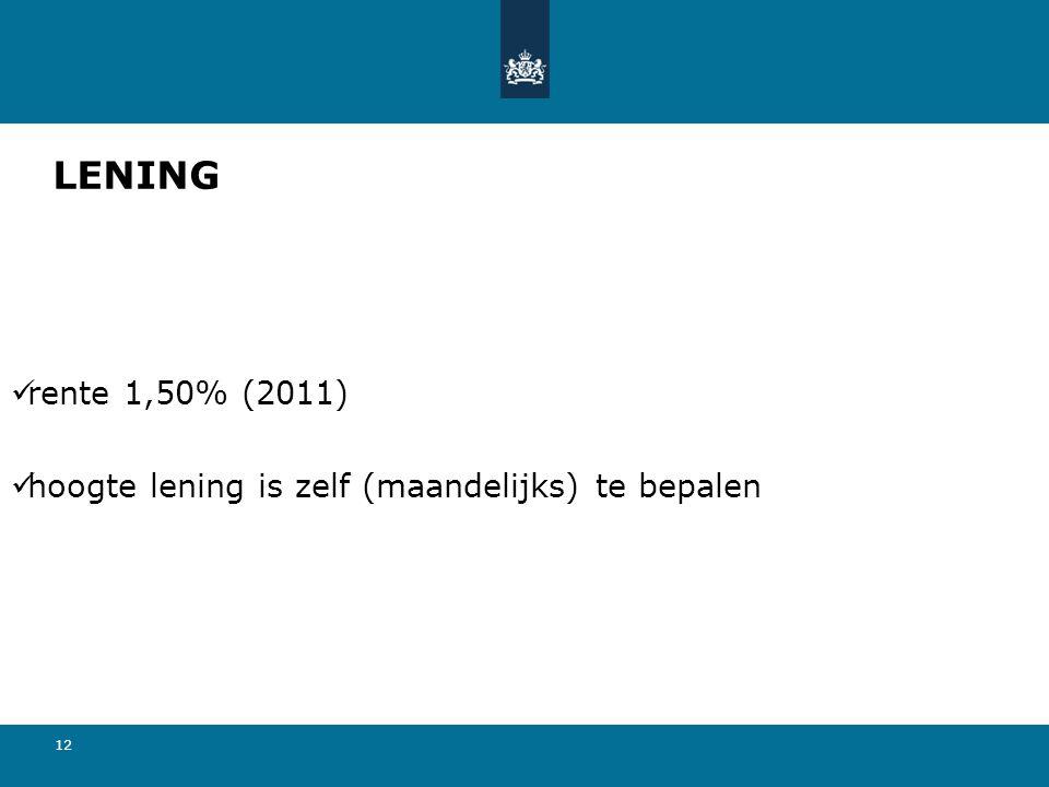 12 LENING  rente 1,50% (2011)  hoogte lening is zelf (maandelijks) te bepalen