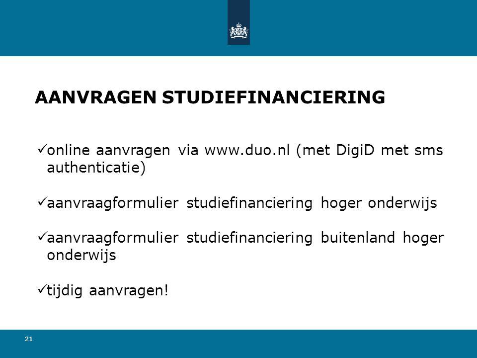 21 AANVRAGEN STUDIEFINANCIERING  online aanvragen via www.duo.nl (met DigiD met sms authenticatie)  aanvraagformulier studiefinanciering hoger onderwijs  aanvraagformulier studiefinanciering buitenland hoger onderwijs  tijdig aanvragen!