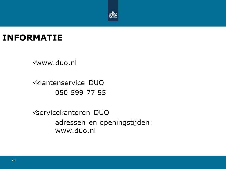 23 INFORMATIE  www.duo.nl  klantenservice DUO 050 599 77 55  servicekantoren DUO adressen en openingstijden: www.duo.nl