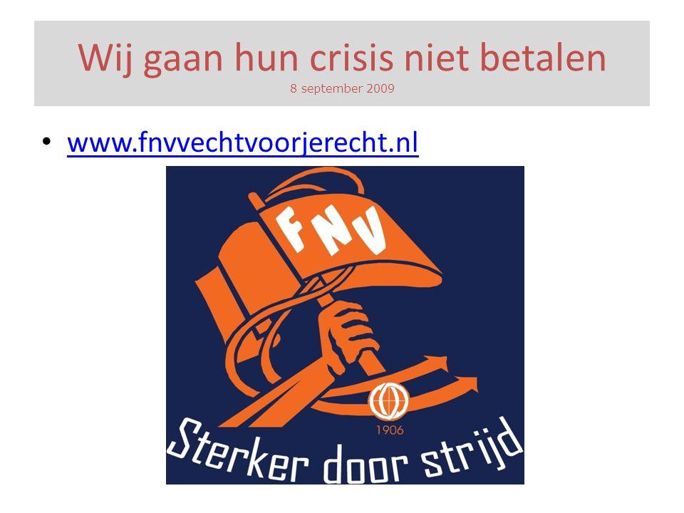 Wij gaan hun crisis niet betalen 8 september 2009 • www.fnvvechtvoorjerecht.nl www.fnvvechtvoorjerecht.nl