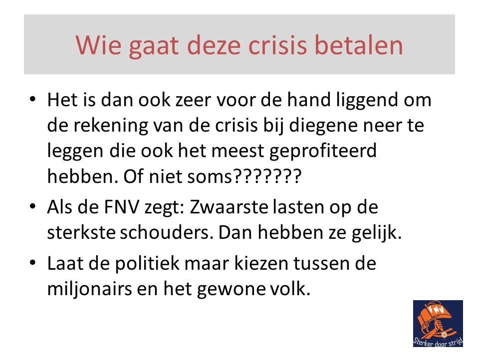 Wie gaat deze crisis betalen • Het is dan ook zeer voor de hand liggend om de rekening van de crisis bij diegene neer te leggen die ook het meest geprofiteerd hebben.