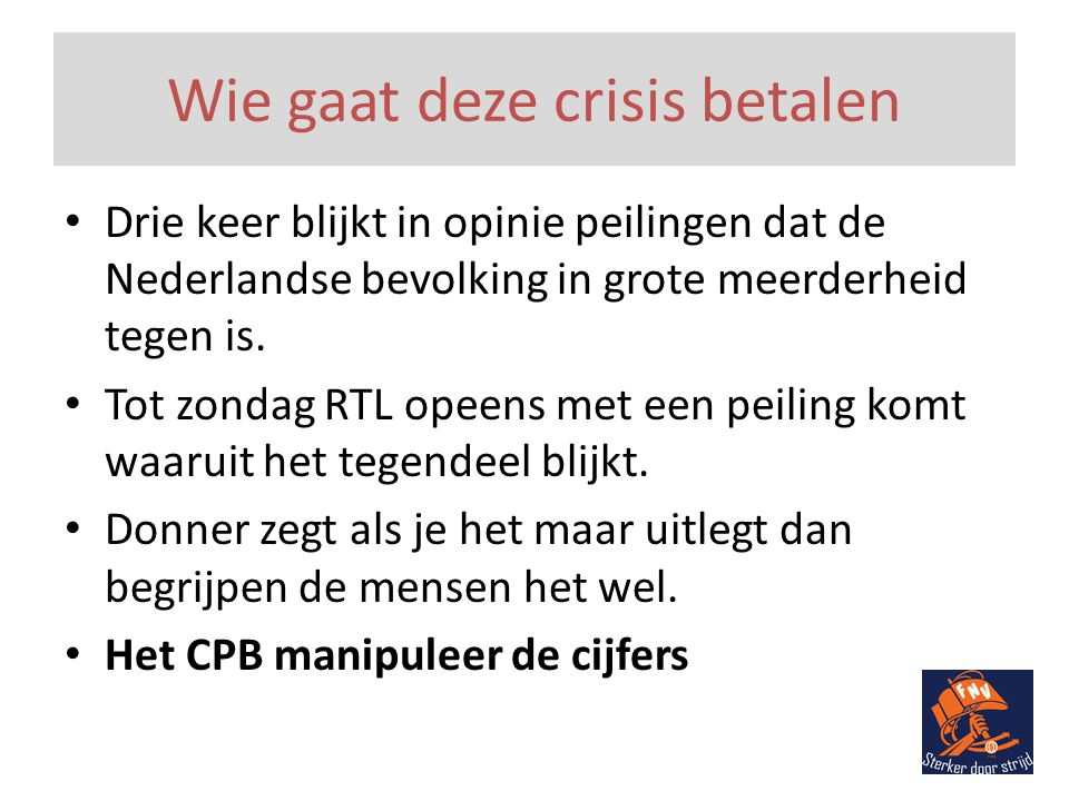 Wie gaat deze crisis betalen • Drie keer blijkt in opinie peilingen dat de Nederlandse bevolking in grote meerderheid tegen is.