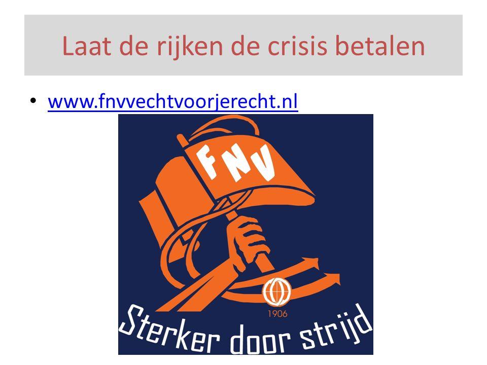 Laat de rijken de crisis betalen • www.fnvvechtvoorjerecht.nl www.fnvvechtvoorjerecht.nl