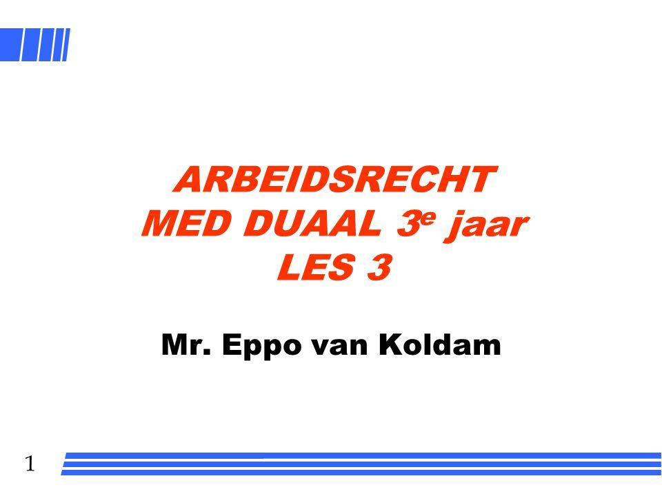 1 ARBEIDSRECHT MED DUAAL 3 e jaar LES 3 Mr. Eppo van Koldam