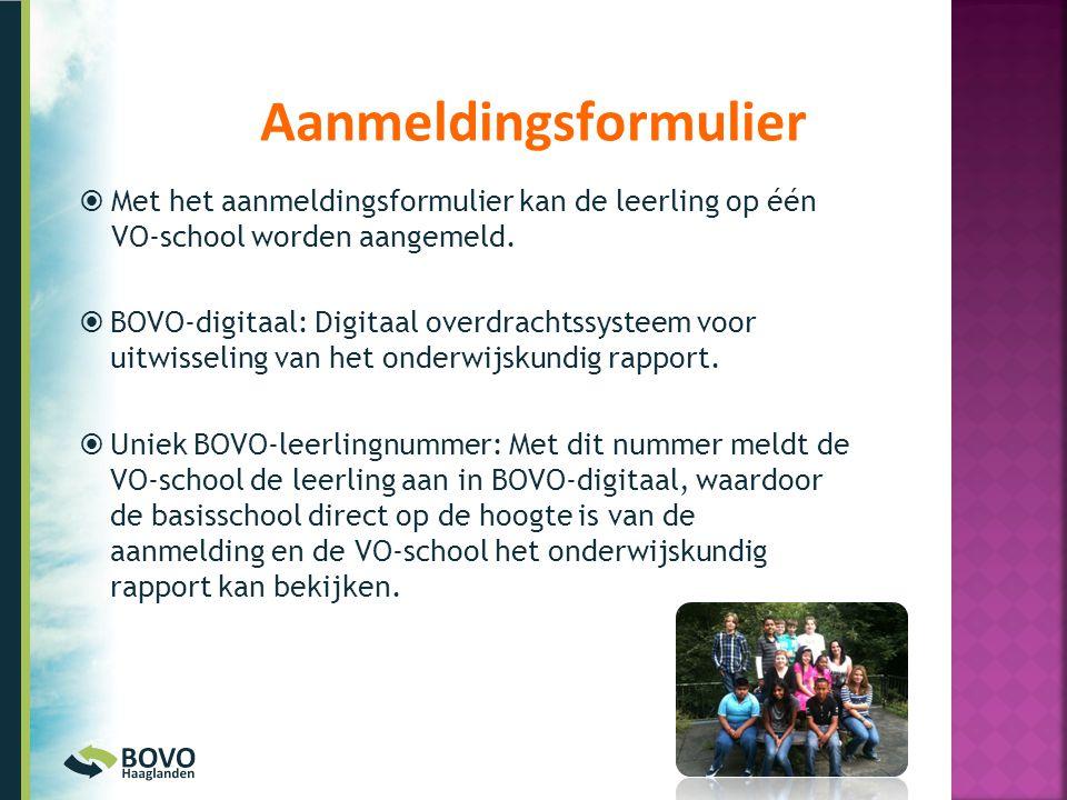  Met het aanmeldingsformulier kan de leerling op één VO-school worden aangemeld.  BOVO-digitaal: Digitaal overdrachtssysteem voor uitwisseling van h