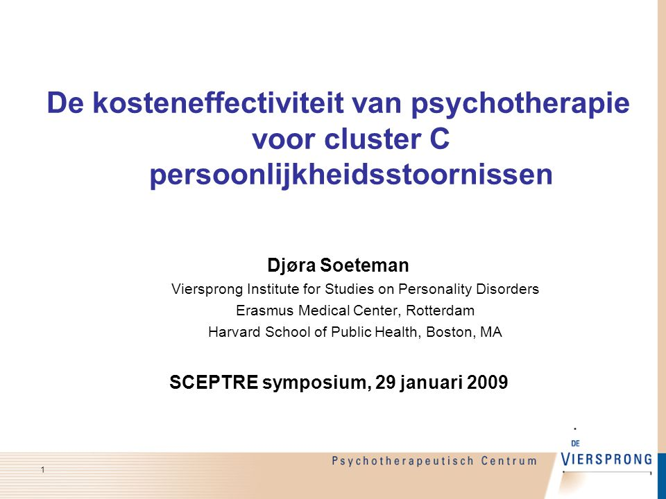De kosteneffectiviteit van psychotherapie voor cluster C persoonlijkheidsstoornissen Djøra Soeteman Viersprong Institute for Studies on Personality Disorders Erasmus Medical Center, Rotterdam Harvard School of Public Health, Boston, MA SCEPTRE symposium, 29 januari 2009 1