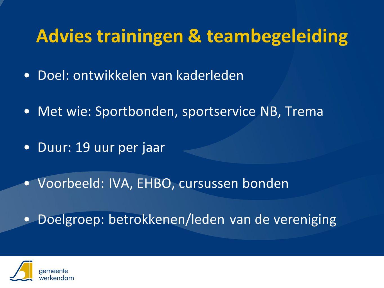 Advies trainingen & teambegeleiding •Doel: ontwikkelen van kaderleden •Met wie: Sportbonden, sportservice NB, Trema •Duur: 19 uur per jaar •Voorbeeld: