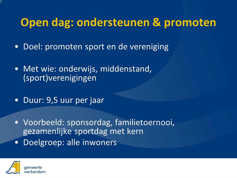 Open dag: ondersteunen & promoten •Doel: promoten sport en de vereniging •Met wie: onderwijs, middenstand, (sport)verenigingen •Duur: 9,5 uur per jaar