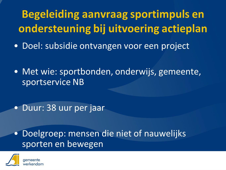 Begeleiding aanvraag sportimpuls en ondersteuning bij uitvoering actieplan •Doel: subsidie ontvangen voor een project •Met wie: sportbonden, onderwijs