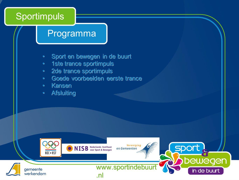 Programma Sportimpuls •Sport en bewegen in de buurt •1ste trance sportimpuls •2de trance sportimpuls •Goede voorbeelden eerste trance •Kansen •Afsluit