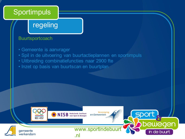 regeling Sportimpuls Buurtsportcoach • Gemeente is aanvrager • Spil in de uitvoering van buurtactieplannen en sportimpuls • Uitbreiding combinatiefunc