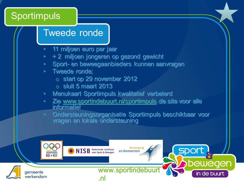 Tweede ronde Sportimpuls •11 miljoen euro per jaar •+ 2 miljoen jongeren op gezond gewicht •Sport- en beweegaanbieders kunnen aanvragen •Tweede ronde;