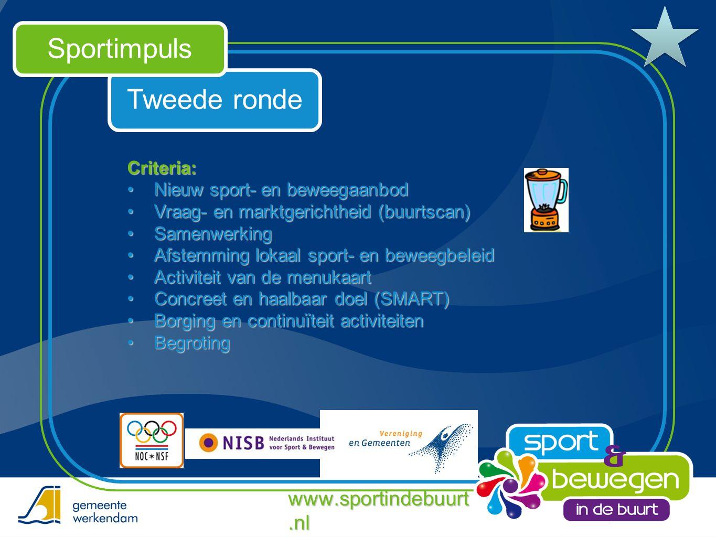 Tweede ronde Sportimpuls Criteria: •Nieuw sport- en beweegaanbod •Vraag- en marktgerichtheid (buurtscan) •Samenwerking •Afstemming lokaal sport- en be