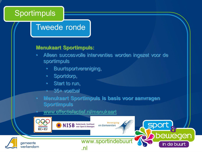Tweede ronde Sportimpuls Menukaart Sportimpuls: •Alleen succesvolle interventies worden ingezet voor de sportimpuls •Buurtsportvereniging, •Sportdorp,